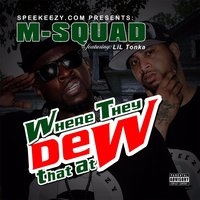 Where They Dew That At — M-Squad