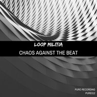 Chaos Against the Beat — Loop Militia