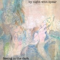 Seeing in the Dark — By Night & Spear