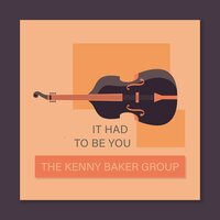 It Had to Be You — The Kenny Baker Group