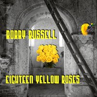 Eighteen Yellow Roses — Bobby Russell