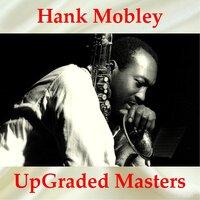 Hank Mobley UpGraded Masters — Hank Mobley