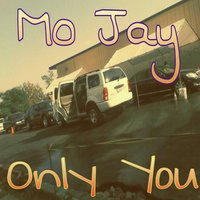 Only You — Mo Jay