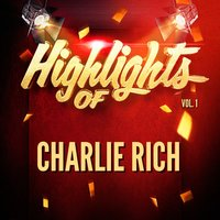 Highlights of Charlie Rich, Vol. 1 — Charlie Rich