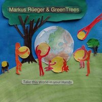 Take This World in Your Hands — Markus Rüeger & Greentrees