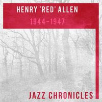 Henry 'Red' Allen: 1944-1947 — Henry 'Red' Allen and His Orchestra, Henry 'Red' Allen, Henry 'Red' Allen All Stars, Henry 'Red' Allen, Henry 'Red' Allen All Stars, Henry 'Red' Allen and His Orchestra