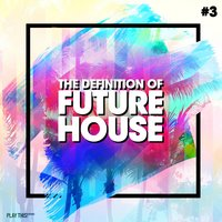 The Definition Of Future House, Vol. 3 — сборник