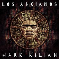 Los Ancianos — Mark Kilian