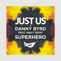 Superhero — Macy Gray, Just Us, Danny Byrd, Just Us & Danny Byrd featuring Macy Gray