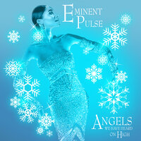 Angels We Have Heard on High — Eminent Pulse