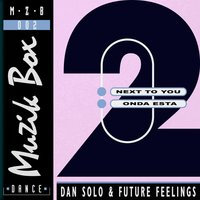 Next to You / Onda Esta — Dan Solo, Future Feelings, Dan Solo|Future Feelings