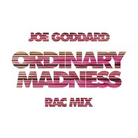 Ordinary Madness — Joe Goddard, Slo