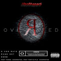 Overrated — Lowkey, lifeofthaparti