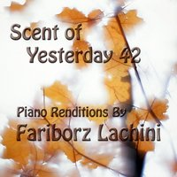 Scent of Yesterday 42 — Fariborz Lachini