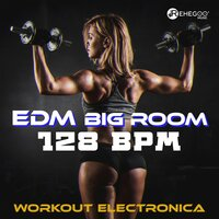 EDM Big Room 128 BPM - Workout Electronica, Trance and Aerobics Mixes — сборник