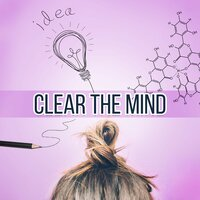 Clear the Mind - Instrumental Music for Concentration, Calm