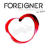 I Want To Know What Love Is - The Ballads — Foreigner