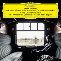Destination Rachmaninov: Departure — Даниил Трифонов, The Philadelphia Orchestra, Yannick Nézet-Séguin