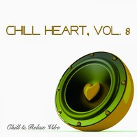 Chill Heart, Vol. 8 - Chill & Relax Vibe — сборник