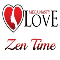 Zen Time — Mega Nasty Love