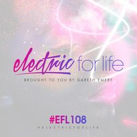 Electric For Life Episode 108 — Gareth Emery
