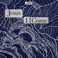 Jesus I Come — Awaken Generation, Alarice