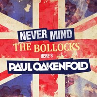 Never Mind The Bollocks... Here's Paul Oakenfold — сборник