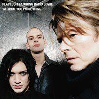 Without You I'm Nothing — Placebo, David Bowie