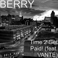 Time 2 Get Paid! — Berry, Vante