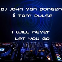 I Will Never Let You Go — DJ John Van Dongen