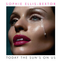 Today The Sun's On Us — Sophie Ellis-Bextor