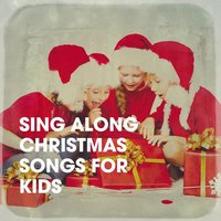 Sing Along Christmas Songs for Kids — The Christmas Party Singers, The Christmas Spirit Ensemble, Kids Hits Project, The Christmas Party Singers, Kids Hits Project, The Christmas Spirit Ensemble, Георг Фридрих Гендель, Франц Грубер