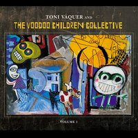 Toni Vaquer and the Voodoo Children Collective Vol. 1 — Toni Vaquer, The Voodoo Children Collective