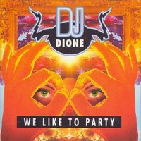 We Like to Party — DJ Dione