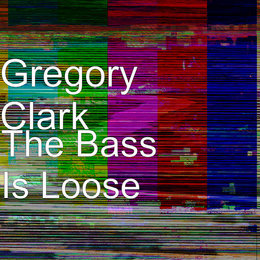 The Bass Is Loose — Gregory Clark