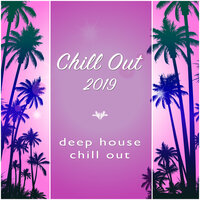 Chill out 2019 — Chill Out, Deep House, Chill Out 2019