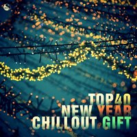Top 40 New Year Chillout Gift — сборник