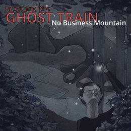 No Business Mountain — Jacob and the Ghost Train