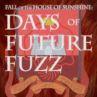 The Fall of the House of Sunshine: Days of Future Fuzz — сборник