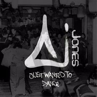 Just Wanted to Dance — A.i.Jones