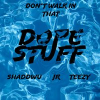 Don't Walk in That — JR, Teezy, ShaddWu, DopeStuff