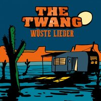 Wüste Lieder — The Twang