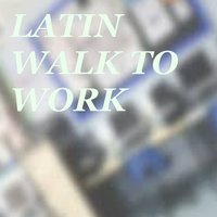 Latin Walk To Work — сборник