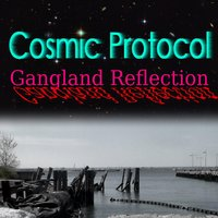 Gangland Reflection — Cosmic Protocol