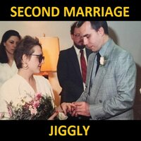 Second Marriage — Jiggly
