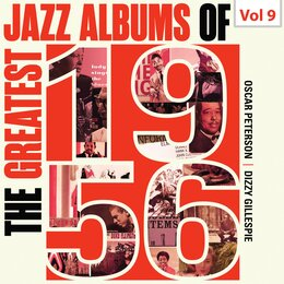 The Greatest Jazz Albums of 1956, Vol. 9 — Oscar Peterson, Joe Carroll, Dizzy Gillespie, Ray Brown, Melvin Moore, Major Holley