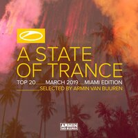 A State Of Trance Top 20 - March 2019 (Selected by Armin van Buuren) — Armin van Buuren