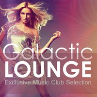 Galactic Lounge - Exclusive Music Club Selection — сборник