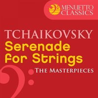 The Masterpieces - Tchaikovsky: Serenade for Strings — Пётр Ильич Чайковский, The World Symphony Orchestra, The World Symphony Orchestra & Leopold Ostrov, Leopold Ostrov