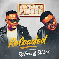 Durbans Finest - Reloaded — DJ Tira, Dj Sox